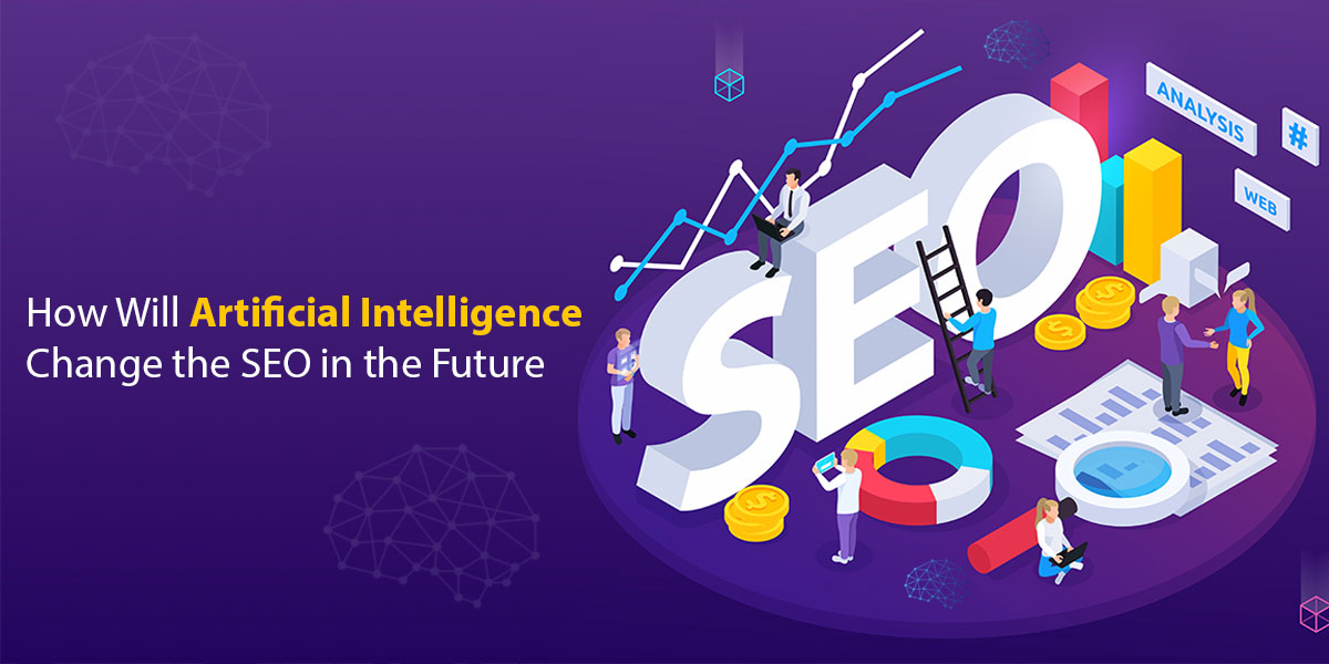 How-Will-Artificial-Intelligence-Change-the-Seo-in-the-Future