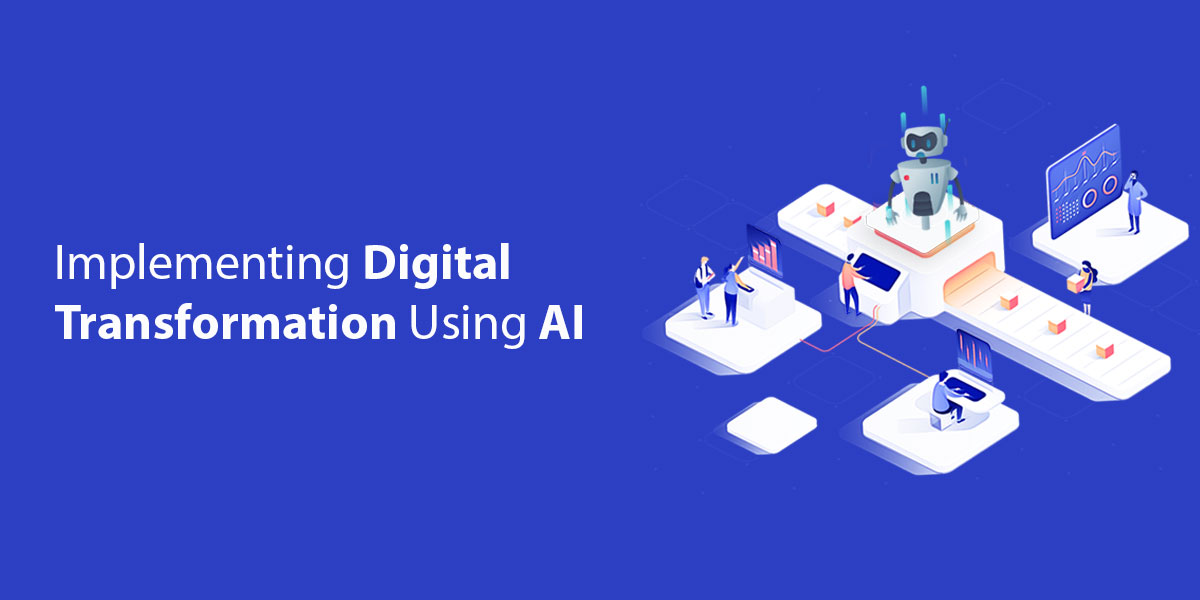 How To Implement Digital Transformation In An Enterprise Using Artificial Intelligence