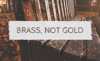 Brass, Not Gold