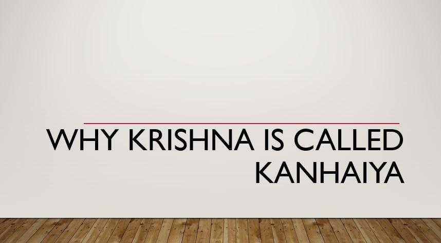 Why Krishna is called Kanhaiya