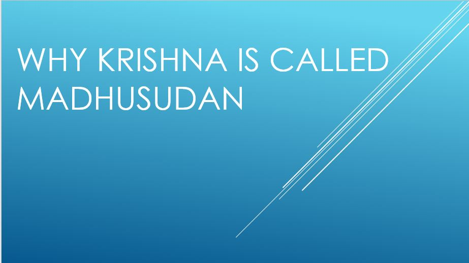 Why Krishna Is Called Madhusudan