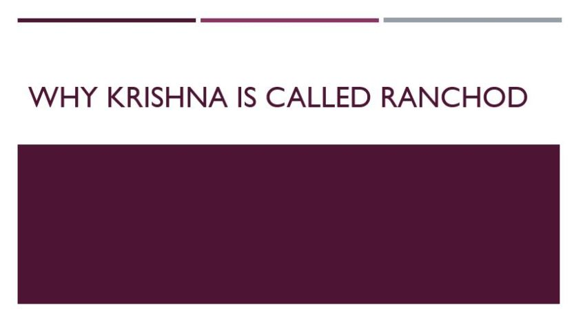 Why Krishna is called Ranchod