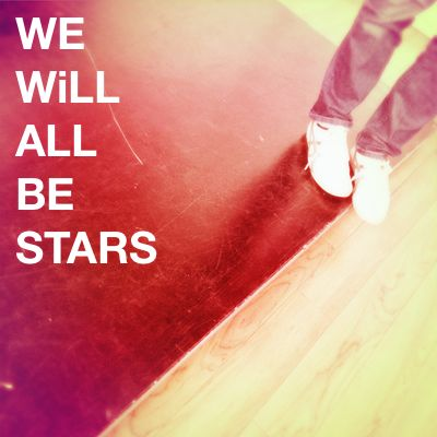 We Will All Be Stars