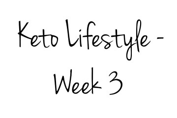 The Keto Diet - Week 3