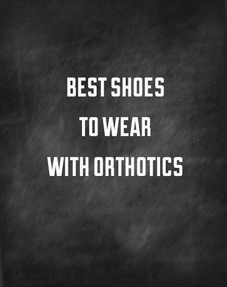 Best Shoes to Wear with Orthotics