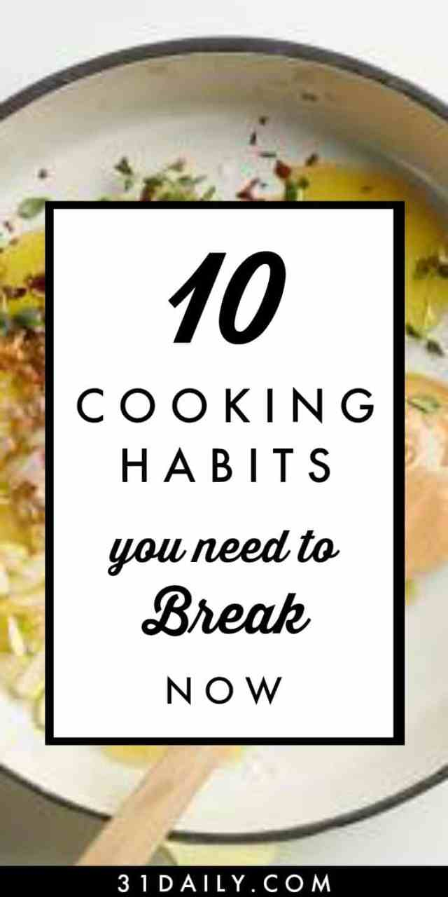 10 Cooking Habits You Need to Break | 31Daily.com
