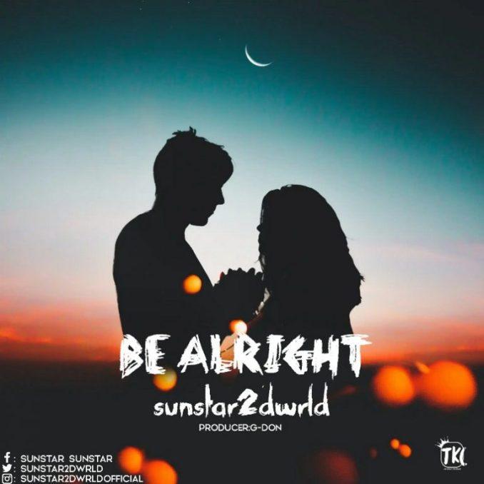 MUSIC: Sunstar2dwrld – Be Alright Official Audio