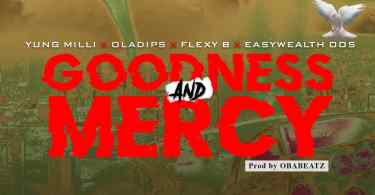 Download Yung Milli ft. Oladips, Flexy B & EasyWealth OOS – Goodness & Mercy Mp3