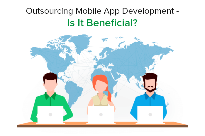 MOutsourcing Mobile App Development: Is It Beneficial?