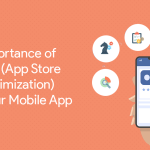 Importance of ASO (App Store Optimization) For Your Mobile App