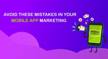 Mistakes In Mobile App Marketing