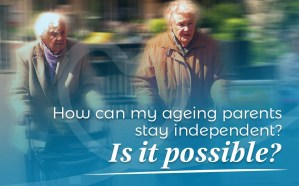 How can ageing parents stay independent? Is it possible?