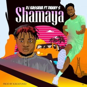 DJ Kassava Ft. Danny S – Shamaya MP3