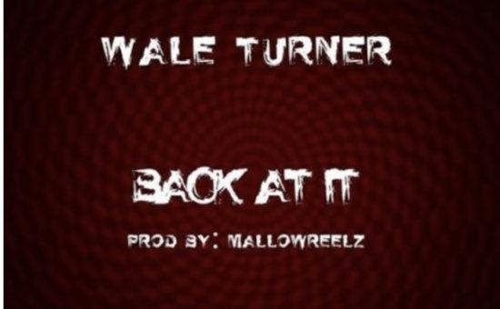 Wale Turner - Back At It