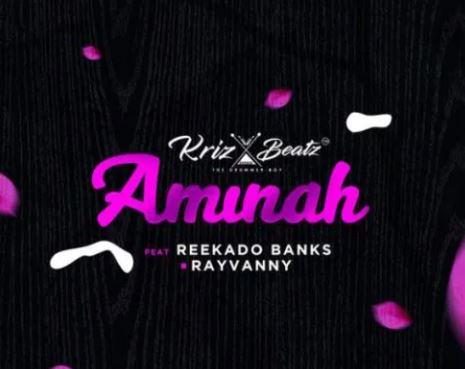Krizbeatz x Reekado Banks x Rayvanny – Aminah