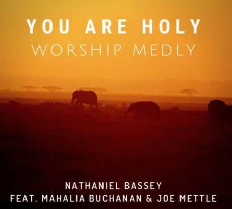 Nathaniel Bassey – You Are Holy (Worship Medly) ft. Mahalia Buchanan x Joe Mettle
