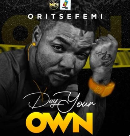 Oritsefemi - Dey Your Own