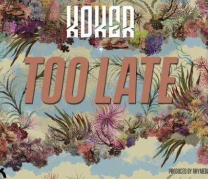 Koker - Too Late (Prod. Rhyme Bamz)