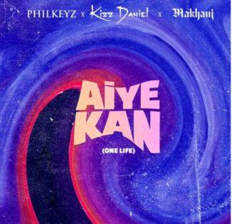Philkeyz – Aiye Kan (One Life) ft. Makhaj & Kizz Daniel