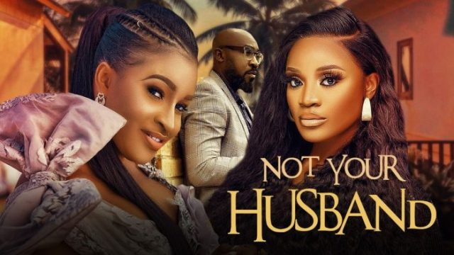 Download: Not Your Husband – Nollywood Movie
