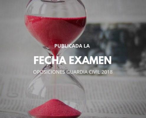 Fecha Examen oposiciones Guardia Civil 2018