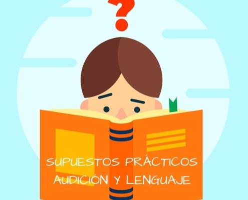 Supuestos Practicos oposicion Audicion y Lenguaje Cantabria 2019
