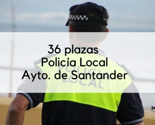 36 plazas policia local Santander 2019