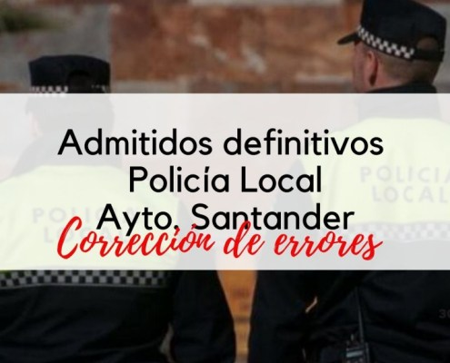 Admitidos definitivos Policia Local Santander 2020 Correccion de errores
