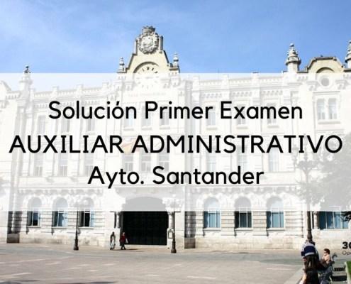plantilla respuestas primer examen auxiliar administrativo Santander 2020