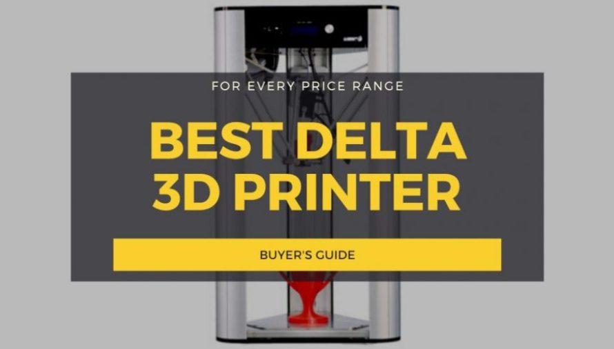 7 Best Delta 3D Printers 2021 in Every Price Range