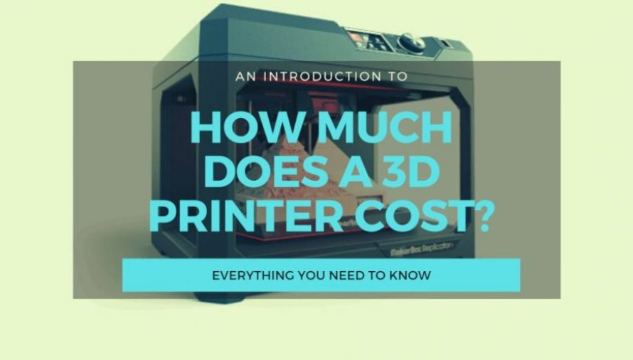 How Much Does a 3D Printer Cost To Buy & Maintain in 2021?