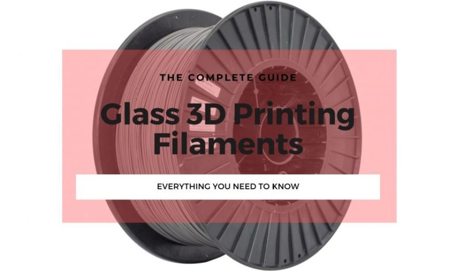 Glass 3D Printing Filaments: A Complete Guide
