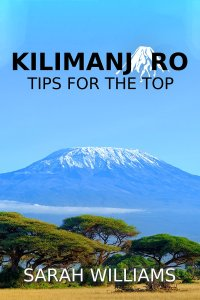 Kilimanjaro: Tips for the Top by Sarah Williams