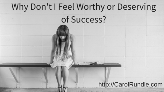 Why Don't I Feel Worthy or Deserving of Success