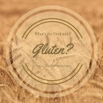What's the Deal with Gluten