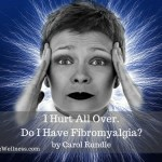 I Hurt All Over. Do I Have Fibromyalgia?