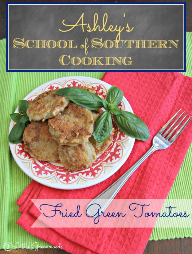 Fried Green Tomatoes ~ School of Southern Cooking by 3 Little Greenwoods