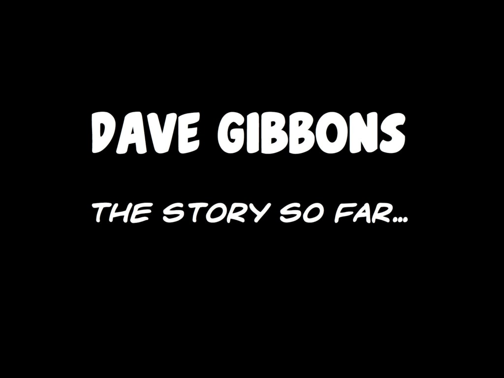 dave-gibbons-the-story-so-far-part-2