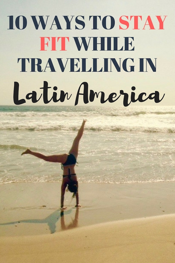 10 ways to stay fit while travelling In Latin America