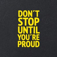Advices : Don't Stop Until You Are Proud
