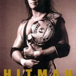 'Hitman: My Real Life In The Cartoon World Of Wrestling' By Bret Hart