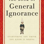 """""""The Book Of General Ignorance"""" – Everything You Think You Know Is Wrong"""