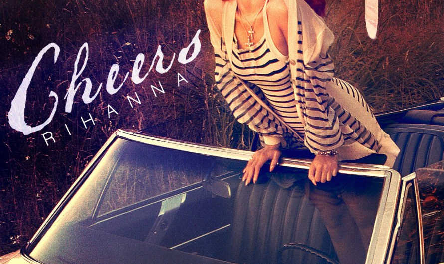 Party Anthem – Rihanna's 'Cheers'