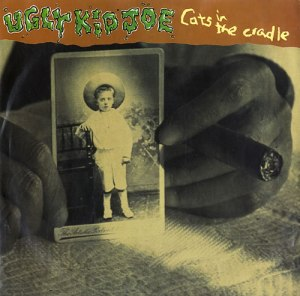 Cat's In The Cradle - Ugly Kid Joe