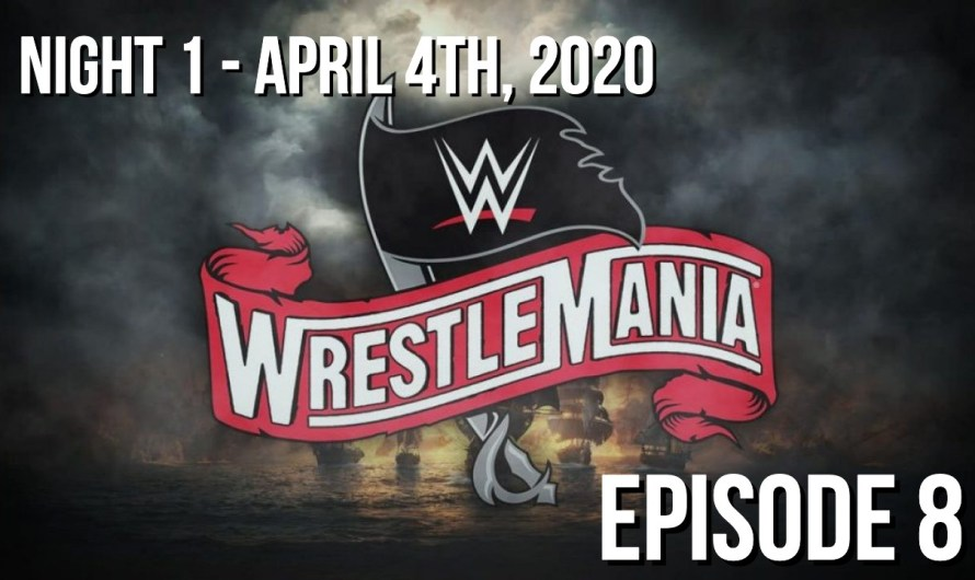 WrestleMania 36 Night 1 Review – Episode 8