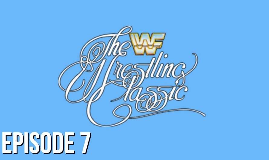 The Wrestling Classic Review – Episode 7