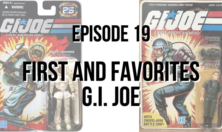 First and Favorites – G.I. Joe Figures – Episode 19
