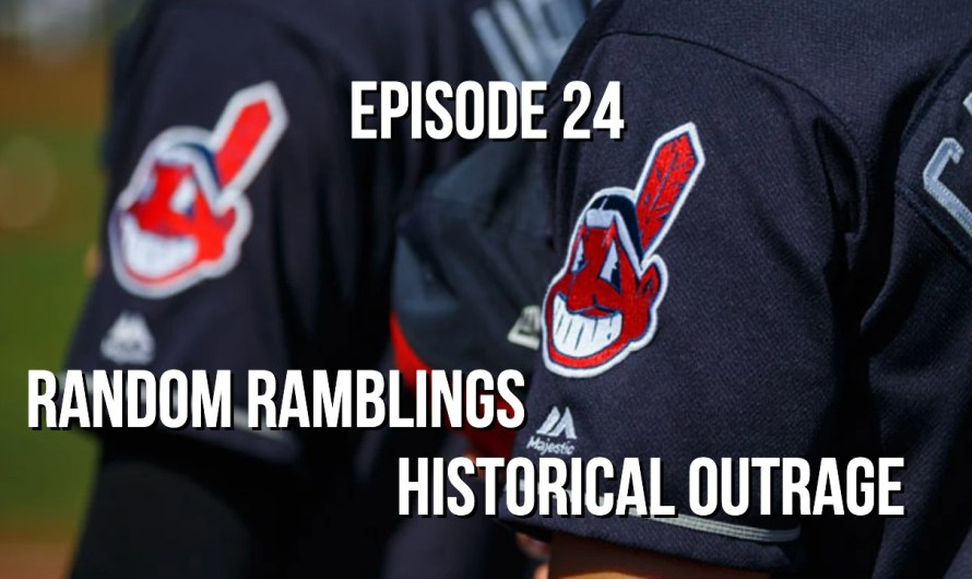 Random Ramblings About Historical Outrage – Episode 24
