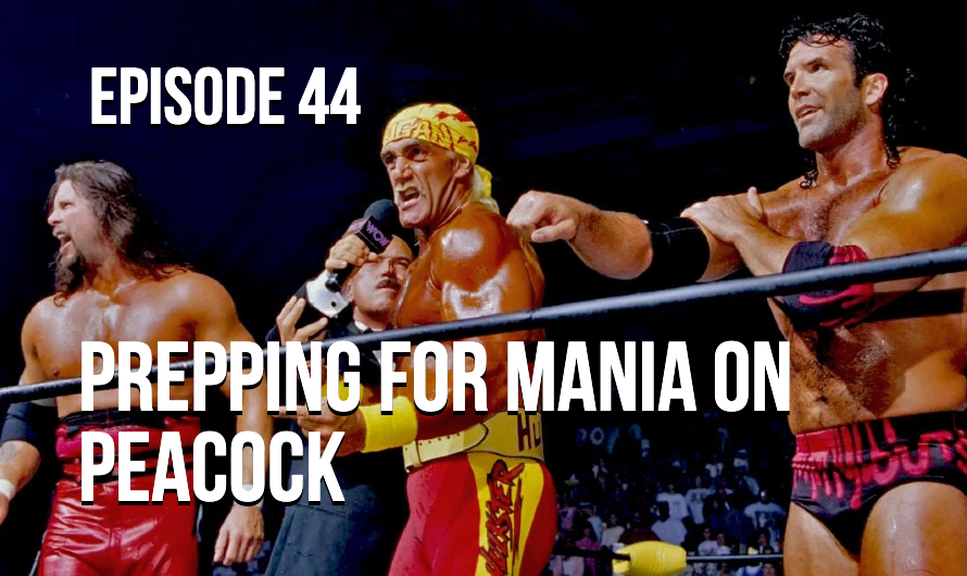 Prepping For Mania On Peacock – Episode 44