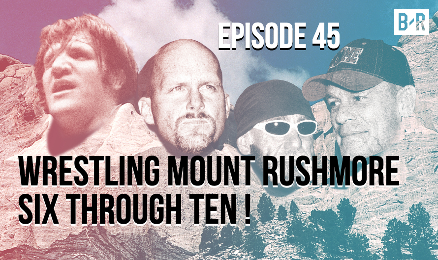 Wrestling Mount Rushmore Six Through Ten – Episode 45